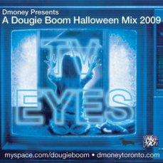 Click Here To Listen! https://www.mixcloud.com/DougieBoom/tv-eyes-a-dougie-boom-halloween-mix-2009/