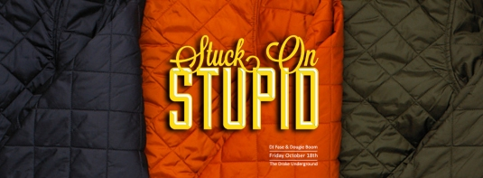 Stuck On Stupid - October 2013 @ The Drake Underground Flyer