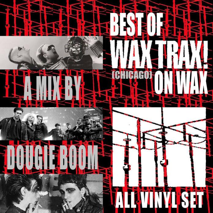 Listen Here: https://www.mixcloud.com/DougieBoom/best-of-wax-trax-chicago-on-wax-a-label-tribute-by-dougie-boom/